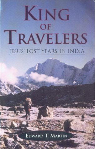 King of Travelers Jesus' Lost Years in India