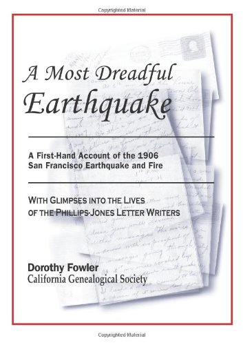 9780967240978: A Most Dreadful Earthquake -- A First-Hand Account of the 1906 Earthquake and Fire -- with Glimpses into the Lives of the Phillips-Jones Letter Writers