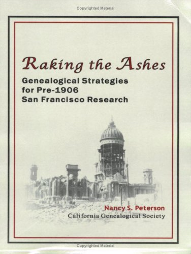 9780967240985: Raking the Ashes--Genealogical Strategies for pre-1906 San Francisco Research