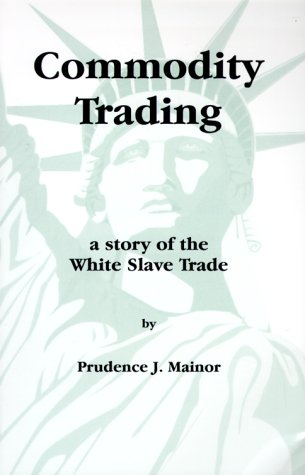 9780967243207: Commodity Trading: A Story of the White Slave Trade