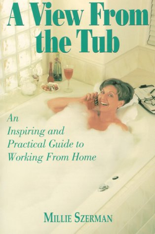 A View from the Tub: An Inspiring and Practical Guide to Working from Home: Szerman, Millie