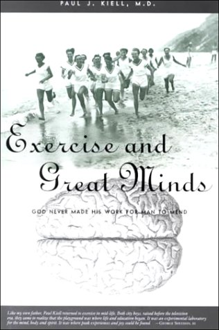 Exercise and Great Minds: God Never Made His Work for Man to Mend: Paul J. Kiell