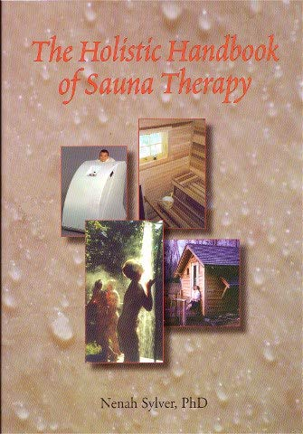 The Holistic Handbook of Sauna Therapy: Nenah Sylver