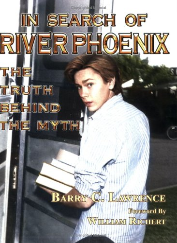 In Search of River Phoenix: The Truth: Lawrence, Barry C.