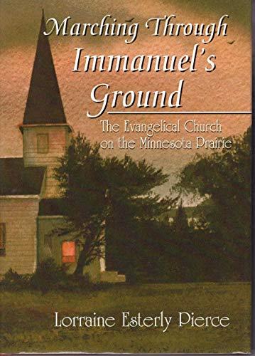 Marching Through Immanuel's Ground - The Evangelical Church on the Minnesota Prairie: Lorraine...