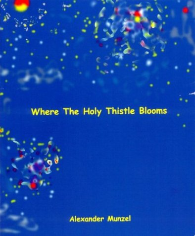 Where the Holy Thistle Blooms: Alexander Munzel