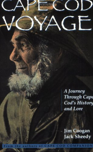Cape Cod Voyage: A Journey Through Cape Cod's History and Lore: Sheedy, Jack; Coogan, Jim