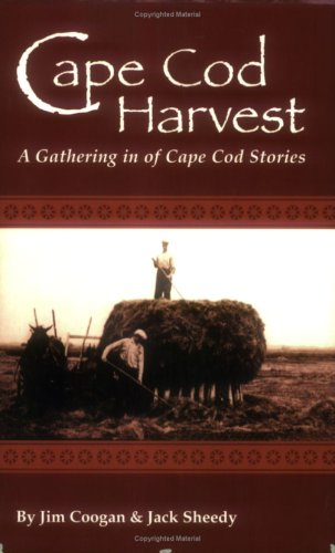 Cape Cod Harvest: A Gathering in of Cape Cod Stories: Coogan, Jim; Sheedy, Jack