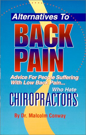 Alternatives To Back Pain.Advice For People Suffering With Low Back Pain Who Hate Chiropractors: ...