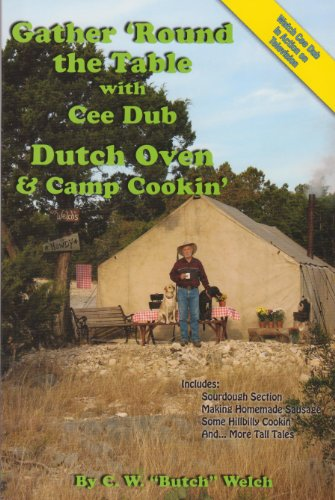 9780967264707: Gather 'Round the Table with Cee Dub, Dutch Oven & Camp Cookin'