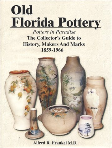 9780967266206: Old Florida Pottery: Potters in Paradise: The Collector's Guide to History, Makers, and Marks, 1859-1966