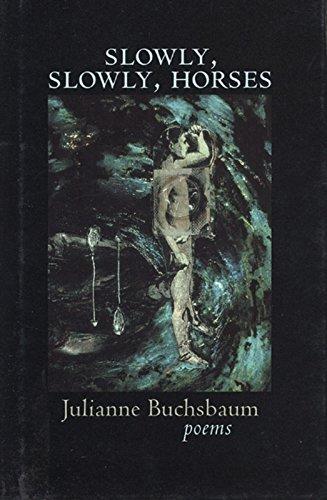 Slowly, Slowly, Horses: Buchsbaum, Julianne