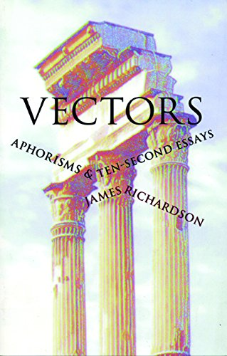 Vectors: Aphorisms & Ten-Second Essays: Richardson, James