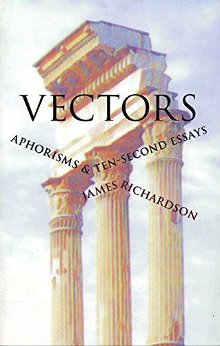 Vectors Aphorisms Ten-Second Essays: James Richardson