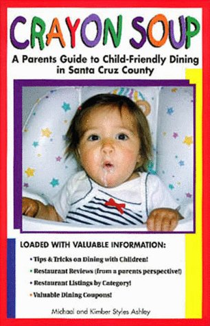 9780967269900: Crayon Soup: A Parents Guide To Child Friendly Dining In Santa Cruz County