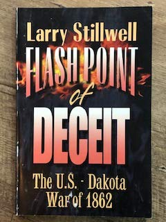 Flash Point of Deceit: The U.S.-Dakota War: Stillwell, Larry