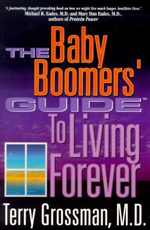 The Baby Boomers' Guide To Living Forever: Grossman, Terry