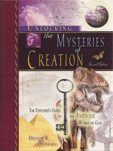 9780967271316: Unlocking the Mysteries of Creation, The Explorer's Guide to the Awesome Works of God, Second Edition
