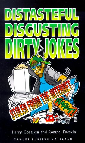 9780967276700: Distasteful, Disgusting, Dirty Jokes-stolen from the internet