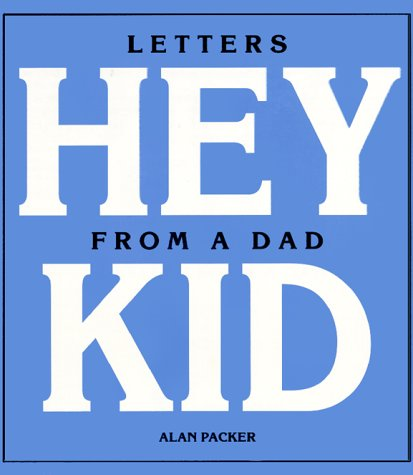 Hey Kid: Letters from a Dad: Packer, Alan