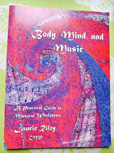 9780967277905: Body, Mind, & Music: A Practical Guide to Musical Wholeness