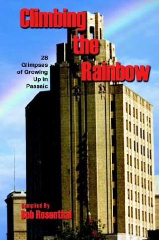 9780967281032: Climbing the Rainbow: 28 Glimpses of Growing Up In Passaic