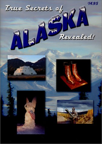 9780967281933: True Secrets of Alaska Revealed!
