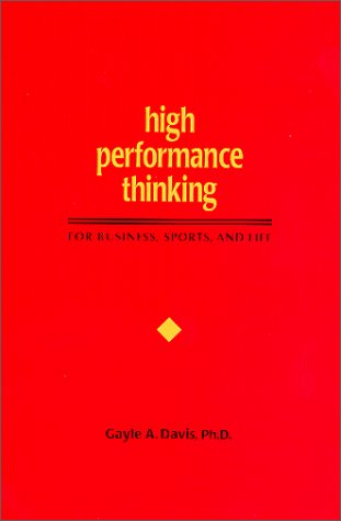 High Performance Thinking: For Business, Sports, and Life: Davis, Ph.D., Gayle A.