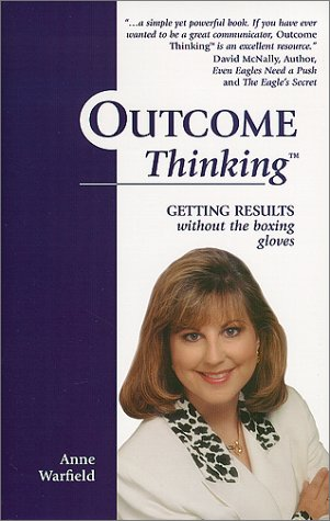 Outcome Thinking: Getting Results without the Boxing Gloves: Warfield, Anne