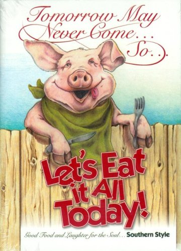 9780967290522: Tomorrow May Never Come, So, Let's Eat it All Today - Cookbook