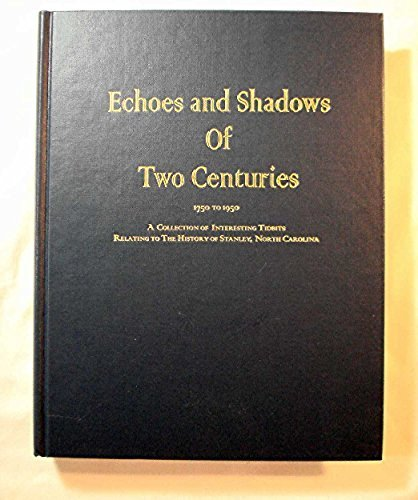 9780967293905: Echoes and shadows of two centuries: 1750-1950: a collection of interesting tidbits relating to the history of Stanley, North Carolina / compiled and ... by Joyce J. Handsel and Sara H. Grissop