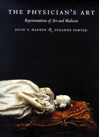 The Physician's Art: Representations of Art and: Editor-Julie V. Hansen;
