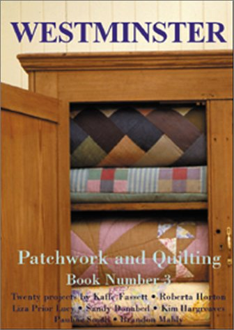 Westminster Patchwork and Quilting, Book 3 (0967298520) by Roberta Horton; Liza Prior Lucy; Sandy Donabed; Kim Hargreaves; Pauline Smith; Brandon Mably; Kaffe Fassett