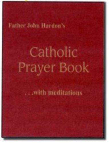 Father John Hardon's Catholic Prayer Book