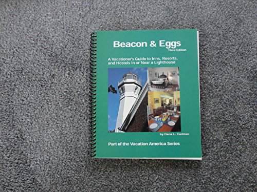 9780967299310: Beacon and Eggs: A Vacationer's Guide to Inns, Resorts and Hostels In or Near a Lighthouse (Vacation America Series)