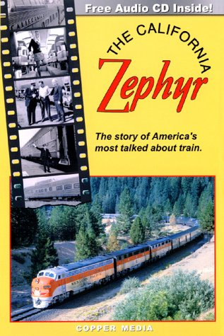 9780967300214: The California Zephyr : Story of America's Most Talked About Train
