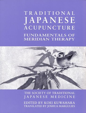 Traditional Japanese Acupuncture: Fundamentals of Meridian Therapy: T. Koei Kuwahara