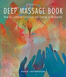 9780967303482: The Deep Massage Book: How to Combine Structure and Energy in Bodywork