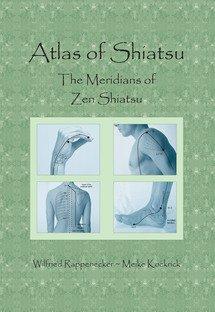Atlas of Shiatsu, Meridians of Zen Shiatsu: Wilfried Rappenecker; Meike Kockrick