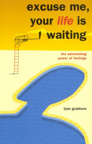 9780967306704: Excuse Me, Your Life Is Waiting: The Astonishing Power of Feelings