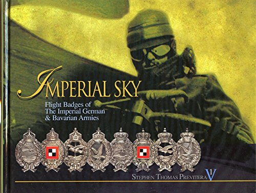 Imperial Sky: Flight Badges of the Imperial German & Bavarian Armies (Volume 1): Previtera, ...