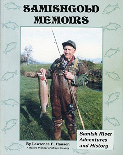 Samishgold Memoirs: Samish River Adventures and History (Signed): Hansen, Lawrence E.