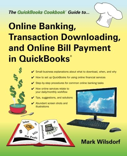 9780967308319: Online Banking, Transaction Downloading, and Online Bill Payment in QuickBooks (The QuickBooks Cookbook Series)