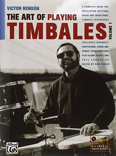 9780967309828: The Art of Playing Timbales: A Complete Guide for Developing Rhythms, Solos, and Traditional Timbale Techniques: 1