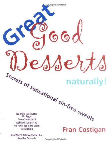 9780967310800: Great Good Desserts Naturally!: Secrets of Sensational Sin-Free Sweets