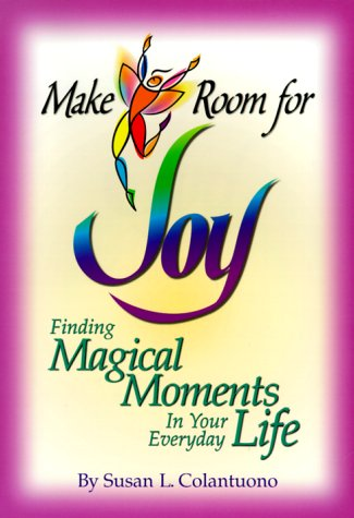 Make Room for Joy: Finding Magical Moments: Colantuono, Susan L.