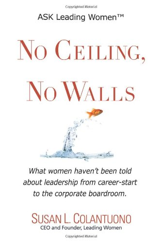 9780967312927: No Ceiling, No Walls: What women haven't been told about leadership from career-start to the corporate boardroom