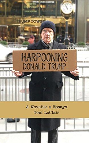 Harpooning Donald Trump: A Novelist's Essays: LeClair, Tom
