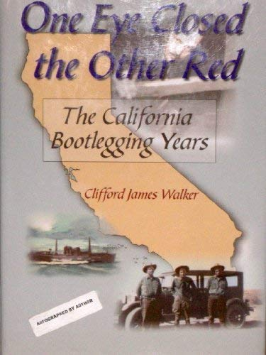 One Eye Closed, the Other Red: The California Bootlegging Years