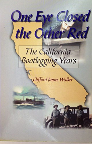 One Eye Closed, the Other Red : The California Bootlegging Years: Walker, Clifford James